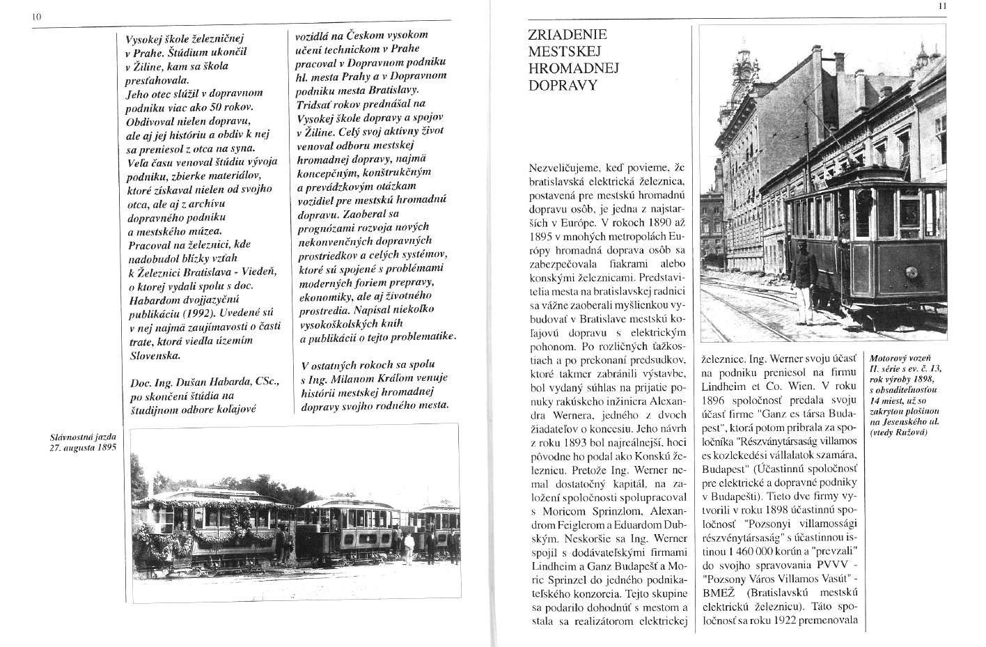 Z knihy môjho otca 100 rokov meststkej hromadnej dopravy v Bratislave. (Autori : Ing. Milan Kráľ a Doc.Ing. Dušan Habarda, CSc.)