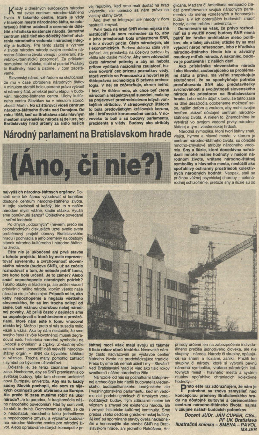 """Do diskusie o premene budovy parlamentu sa zapojil aj Ján Cuper, v tom čase docent na Právnickej fakulte v Bratislave, v roku 2016 kandidoval za Kotlebovu stranu Naše Slovensko. """"Aby ma každý súdny Slovák pochopil, nie som za nijakých okolností proti otváraniu sa Európe. Ale prečo to zasa musíme robiť na úkor národa?"""" (Smena, 6. marca 1990)"""