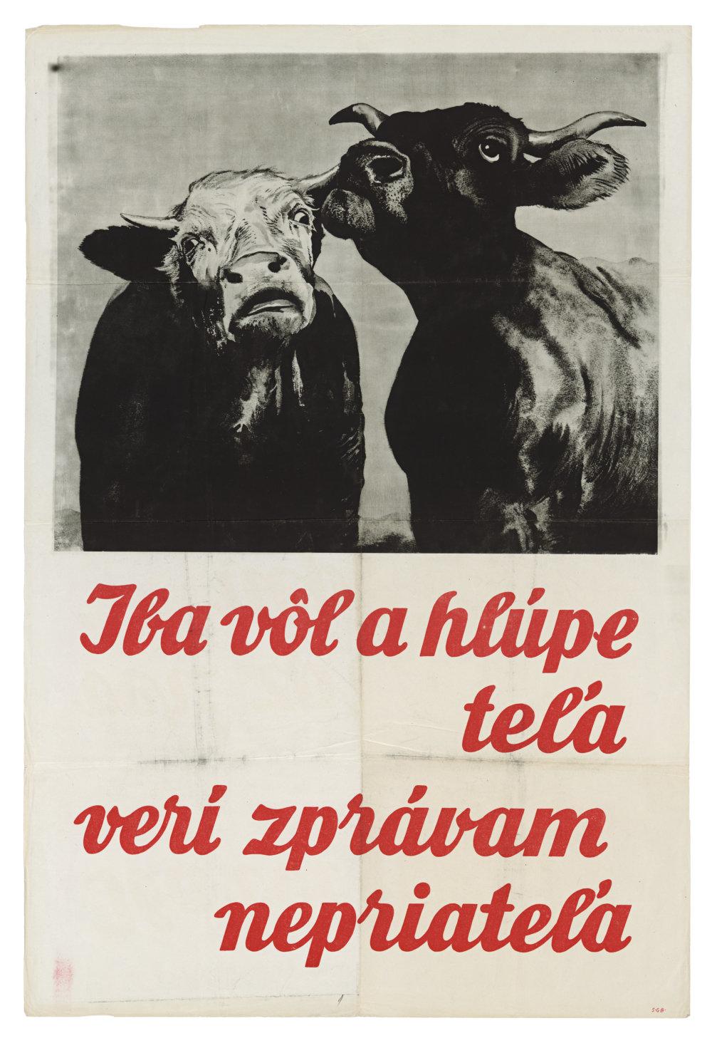 Iba vôl a hlúpe teľa verí zprávam nepriateľa (autor neznámy). 1944. Plagát. Slovenský národný archív, Bratislava