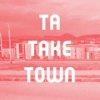 Ta Take Town
