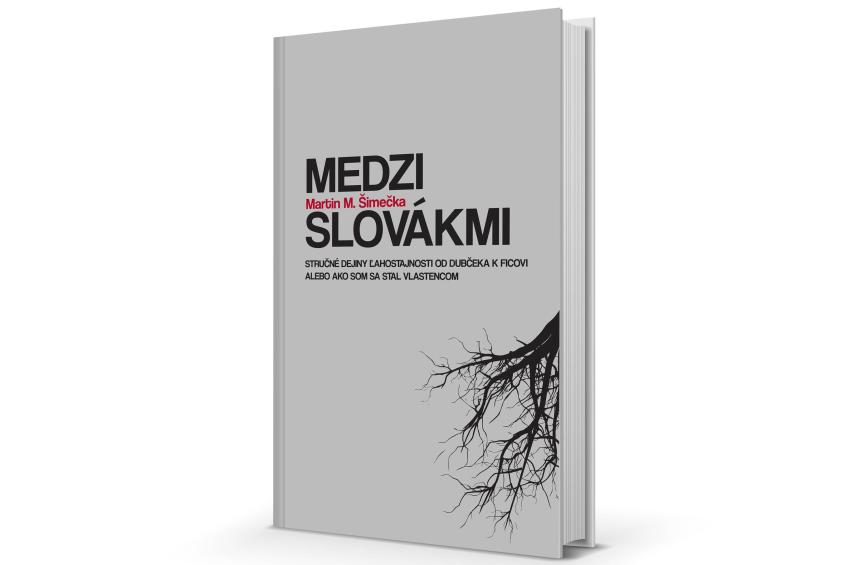Medzi Slovákmi (Stručné dejiny ľahostajnosti od Dubčeka k Ficovi)